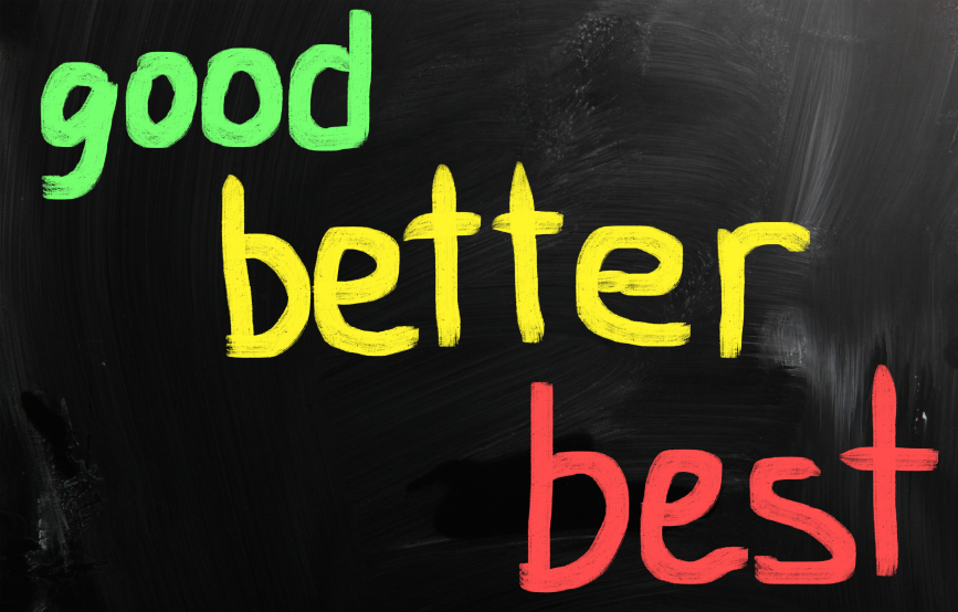 Good, better and best
